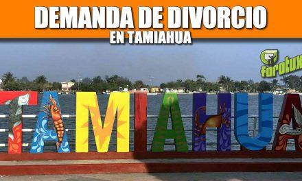 DEMANDA DE DIVORCIO EN TAMIAHUA