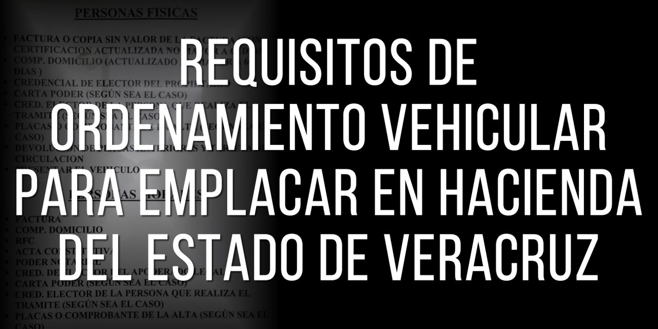 REQUISITOS DE ORDENAMIENTO VEHICULAR PARA EMPLACAR EN HACIENDA DEL ESTADO DE VERACRUZ
