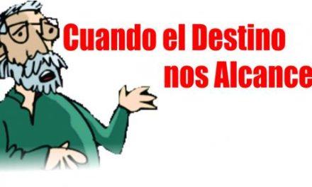 CUANDO EL DESTINO NOS ALCANCE