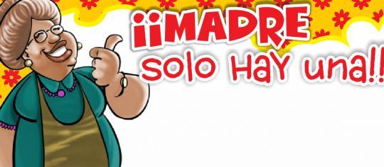 MADRE… ¡SOLO HAY UNA!