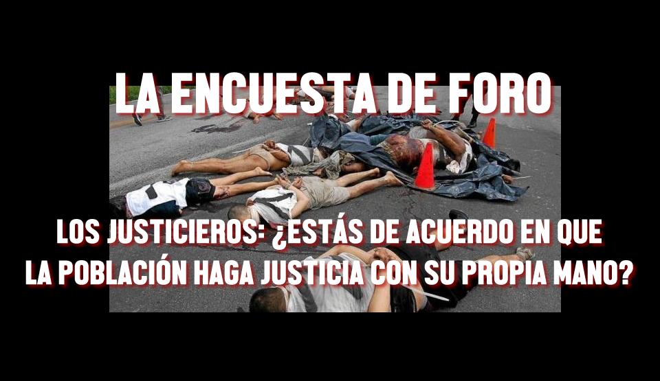 LOS JUSTICIEROS: ¿ESTÁS DE ACUERDO EN QUE LA POBLACIÓN HAGA JUSTICIA CON SU PROPIA MANO?