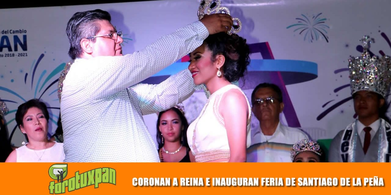 CORONAN A REINA E INAUGURAN FERIA DE SANTIAGO DE LA PEÑA