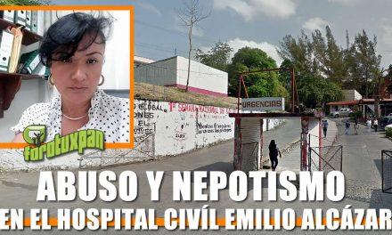 Abuso y Nepotismo en el Hospital Civíl Emilio Alcázar