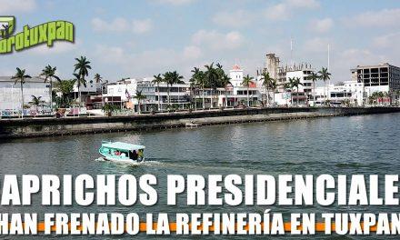 Caprichos Presidenciales han frenado la Refinería en Tuxpan, Veracruz