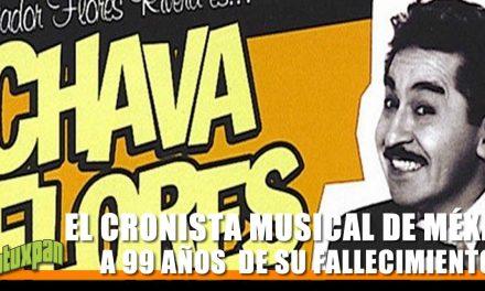 CHAVA FLORES, EL CRONISTA MUSICAL DE MÉXICO