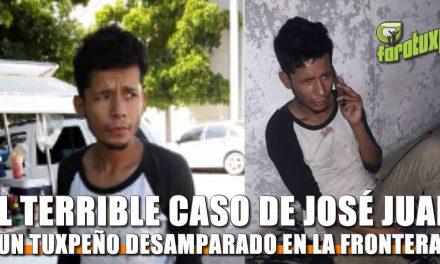 El terrible caso de José Juan: Un tuxpeño desamparado en la frontera