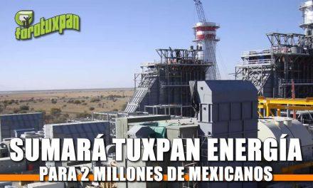 Sumará Tuxpan energía para 2 millones de mexicanos