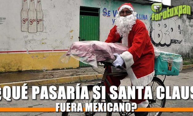 ¿Que pasaría si SANTA CLAUS fuera Mexicano?