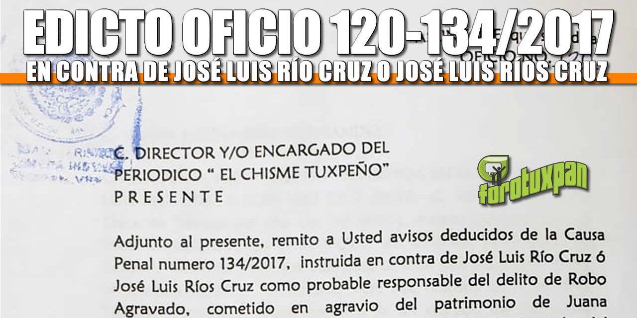 EDICTO OFICIO NO. 120 CAUSA PENAL # 134/2017 en contra de José Luis Río Cruz ó José Luis Ríos Cruz