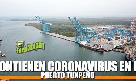 Contienen CORONAVIRUS en el puerto Tuxpeño