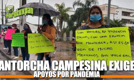 ANTORCHA CAMPESINA EXIGE APOYOS POR PANDEMIA