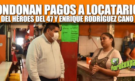CONDONAN PAGO A LOCATARIOS DEL HÉROES DEL 47 Y ENRIQUE RODRÍGUEZ CANO