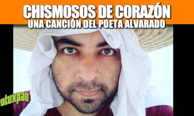 Chismosos de Corazón – Una canción del Poeta Alvarado
