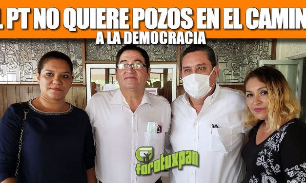 EL PT NO QUIERE POZOS EN EL CAMINO A LA DEMOCRACIA