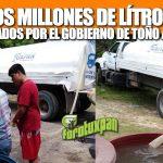 Más de DOS MILLONES de litros de agua entregados por el gobierno de Toño Aguilar