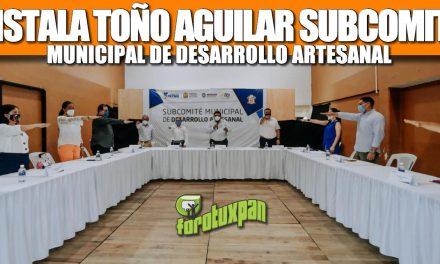 INSTALA JUAN ANTONIO AGUILAR SUBCOMITÉ MUNICIPAL DE DESARROLLO ARTESANAL