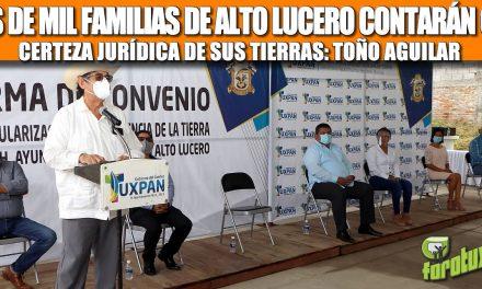 MÁS DE MIL FAMILIAS DE ALTO LUCERO CONTARÁN CON CERTEZA JURÍDICA DE SUS TIERRAS: TOÑO AGUILAR