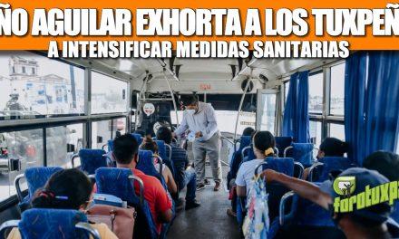 JUAN ANTONIO AGUILAR EXHORTA A LOS TUXPEÑOS A INTENSIFICAR MEDIDAS SANITARIAS