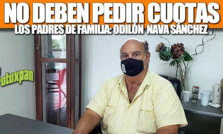 NO DEBEN PEDIR CUOTAS LOS PADRES DE FAMILIA: ODILÓN NAVA SÁNCHEZ