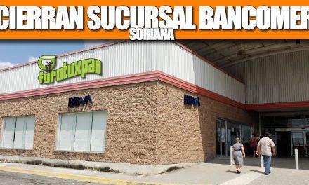 CIERRAN SUCURSAL BANCOMER SORIANA