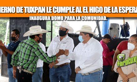 GOBIERNO DE TUXPAN LE CUMPLE AL EL HIGO DE LA ESPERANZA, INAUGURA DOMO PARA LA COMUNIDAD