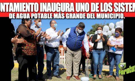 AYUNTAMIENTO INAUGURA UNO DE LOS SISTEMAS DE AGUA POTABLE MÁS GRANDE DEL MUNICIPIO