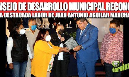 CONSEJO DE DESARROLLO MUNICIPAL RECONOCE LA DESTACADA LABOR DE JUAN ANTONIO AGUILAR MANCHA.