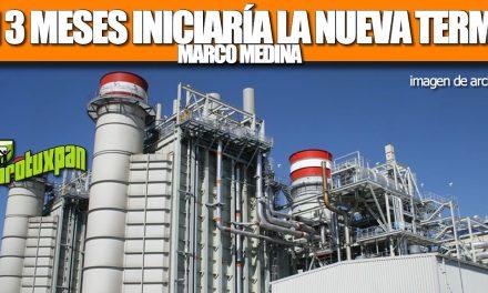 En tres meses iniciaría la construcción de nueva Termoeléctrica de Tuxpan: Marco Medina