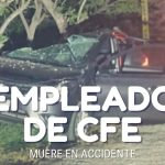 Empleado de CFE muere en accidente
