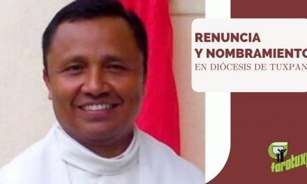 RENUNCIA Y NOMBRAMIENTO EN DIÓCESIS DE TUXPAN