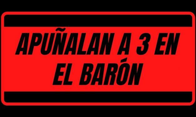 APUÑALAN A 3 EN EL BARÓN