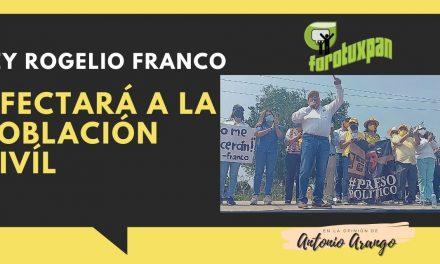 Ley ROGELIO FRANCO afectará a la POBLACIÓN CIVÍL.