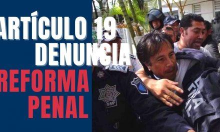 Artículo #19 denuncia que reforma al Código Penal de Cuitláhuac García violenta la libertad de expresión