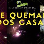 SE QUEMAN DOS CASAS EN LA CARDENISTA
