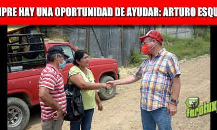 SIEMPRE HAY UNA OPORTUNIDAD DE AYUDAR: ARTURO ESQUITÍN