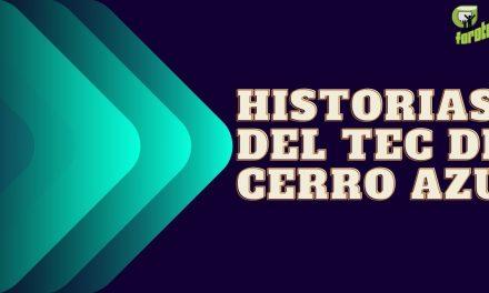 HISTORIAS DEL TEC DE CERRO AZUL