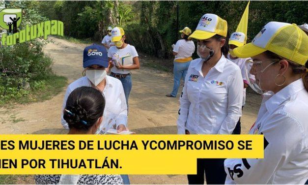 TRES MUJERES DE LUCHA Y  COMPROMISO SE UNEN POR TIHUATLÁN