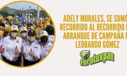 ADELY MORALES, SE SUMÓ AL RECORRIDO DEL ARRANQUE DE CAMPAÑA DE LEOBARDO GÓMEZ