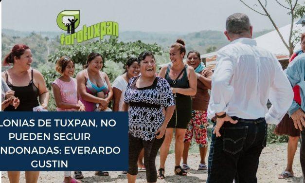 COLONIAS DE TUXPAN, NO PUEDEN SEGUIR ABANDONADAS: EVERARDO GUSTIN