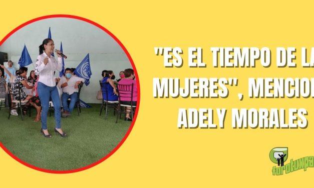 «ES EL TIEMPO DE LAS MUJERES», MENCIONO ADELY MORALES