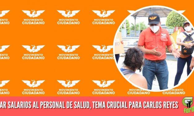 MEJORAR SALARIOS AL PERSONAL DE SALUD, TEMA CRUCIAL PARA CARLOS REYES