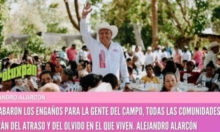 SE ACABARON LOS ENGAÑOS PARA LA GENTE DEL CAMPO, TODAS LAS COMUNIDADES SALDRÁN DEL ATRASO Y DEL OLVIDO EN EL QUE VIVEN. ALEJANDRO ALARCÓN
