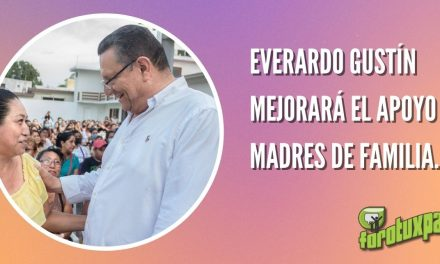 EVERARDO GUSTÍN MEJORARÁ EL APOYO A MADRES DE FAMILIA.
