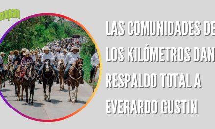 LAS COMUNIDADES DE LOS KILÓMETROS DAN SU RESPALDO TOTAL A EVERARDO GUSTIN