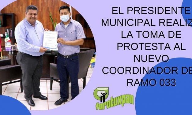EL PRESIDENTE MUNICIPAL REALIZO LA TOMA DE PROTESTA AL NUEVO COORDINADOR DEL RAMO 033