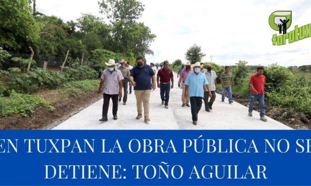 EN TUXPAN LA OBRA PÚBLICA NO SE DETIENE: TOÑO AGUILAR