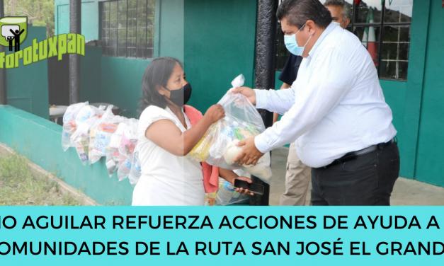 TOÑO AGUILAR REFUERZA ACCIONES DE AYUDA A LAS COMUNIDADES DE LA RUTA SAN JOSÉ EL GRANDE