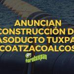 ANUNCIAN CONSTRUCCIÓN DE GASODUCTO TUXPAN-COATZACOALCOS