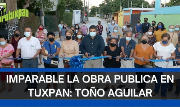IMPARABLE LA OBRA PUBLICA EN TUXPAN: TOÑO AGUILAR