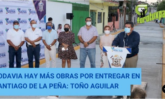 TODAVIA HAY MÁS OBRAS POR ENTREGAR EN SANTIAGO DE LA PEÑA: TOÑO AGUILAR